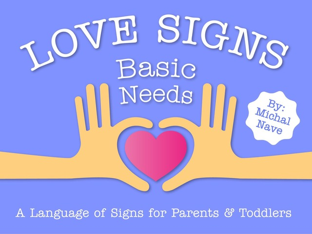 Basic Needs - Love Signs (baby sign language) by Michal Nave