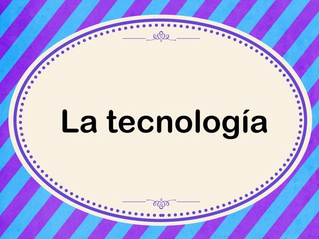 La Tecnología  by Naomi Nye