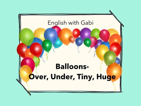 Balloons: Over, Under, Tiny, Huge by English with Gabi אנגלית עם גבי