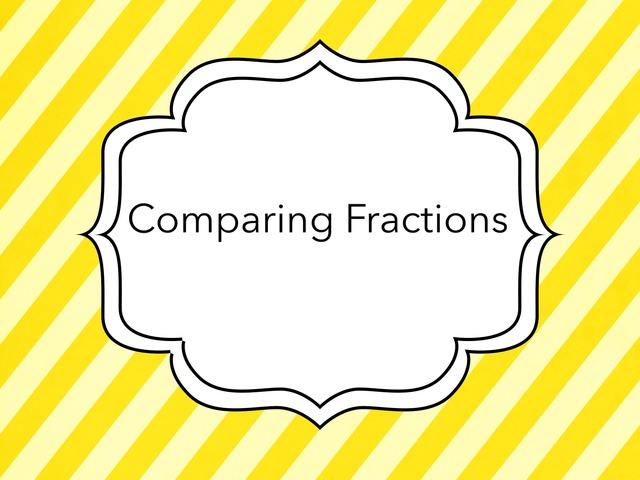 Comparing Fractions  by Jessica Nowakowski
