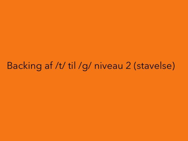 Backing af /t/ til /g/ niveau 2 (stavelse) by Mie Jørgensen