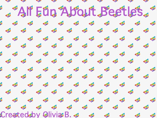 Beetle Projectes by Hailey Cobb