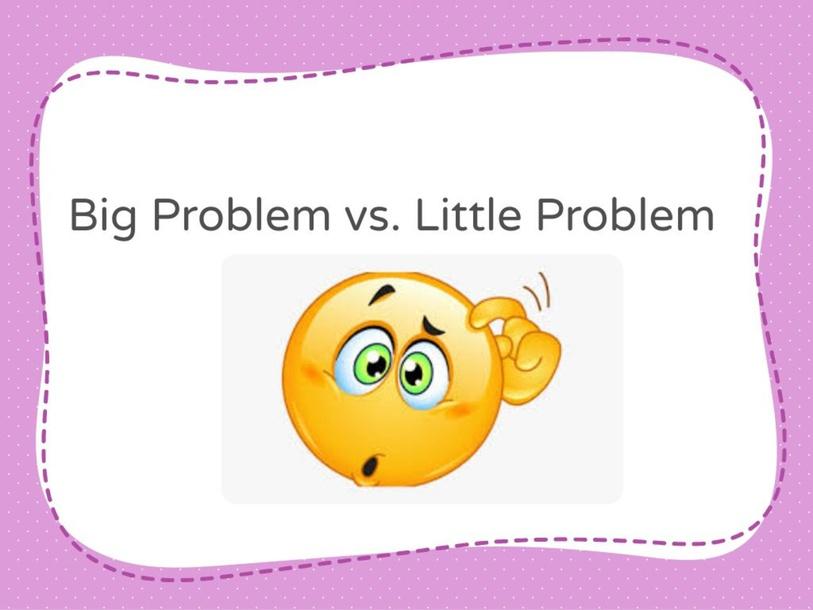 Big Problem vs. Little Problem by Michelle Flood