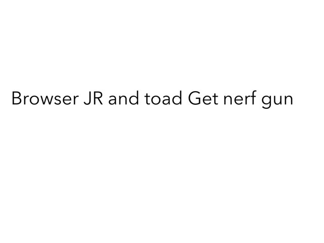 Browser JR gets NERF GUN!!! D: by Geoff Abbey
