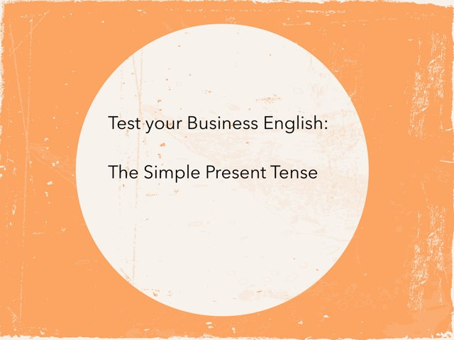 Business English: The Simple Present by Diana Vornicu-Eger