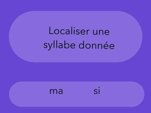 Localiser une syllabe cible Ma et Si by Anne Rodde