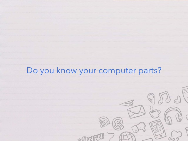 Know Your Computer Parts by Wendy Louder