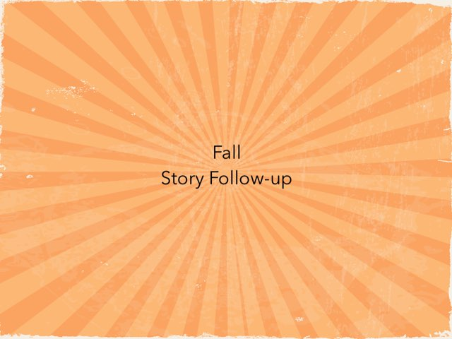 Fall Story Follow-Up by Erin Previte