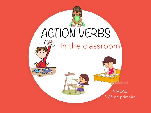 ACTION VERBS in The Classroom  by Laurence Micheletti
