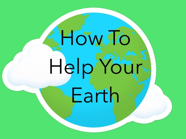 How To Help Your Earth  by Ruby McClellan