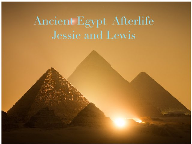 Egyptian Afterlife by Jessie and Lewis by St Cecilias