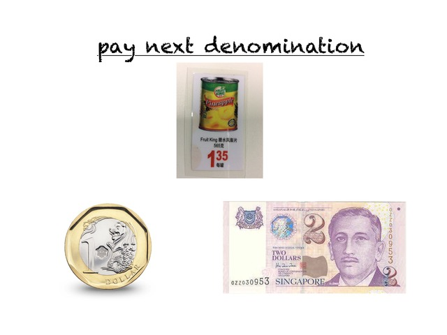 pay next denomination ($5) by yuxian yeo