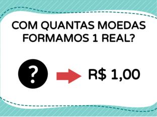 COM QUANTAS MOEDAS FORMAMOS 1 REAL? by Tobrincando Ufrj