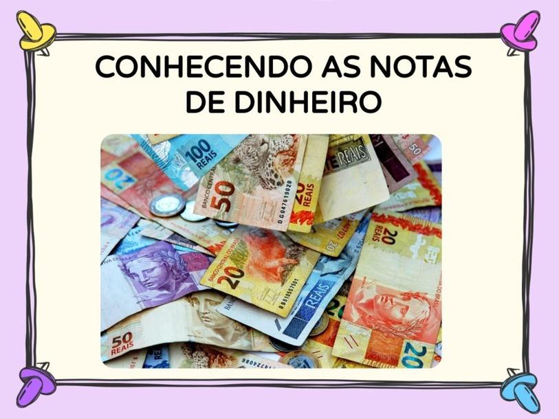 CONHECENDO AS NOTAS DE DINHEIRO by Tobrincando Ufrj