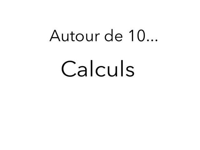 Calculs autour de 10  by Eloise Mc Carthy