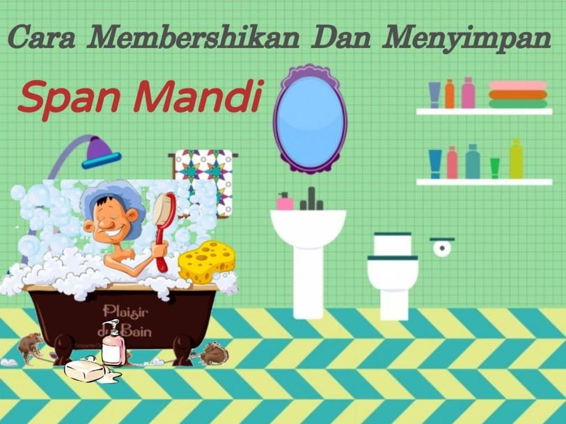 Cara membersihkan dan menyimpan span mandi by Liew Chiun