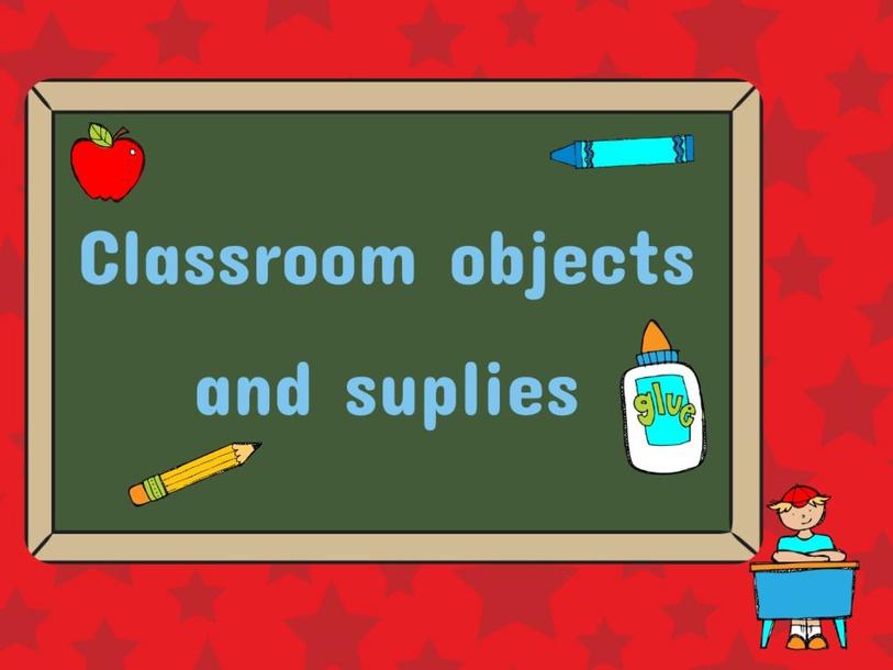 Classroom objetcs and suplies  by andrea.castillo.moreramep.go.c