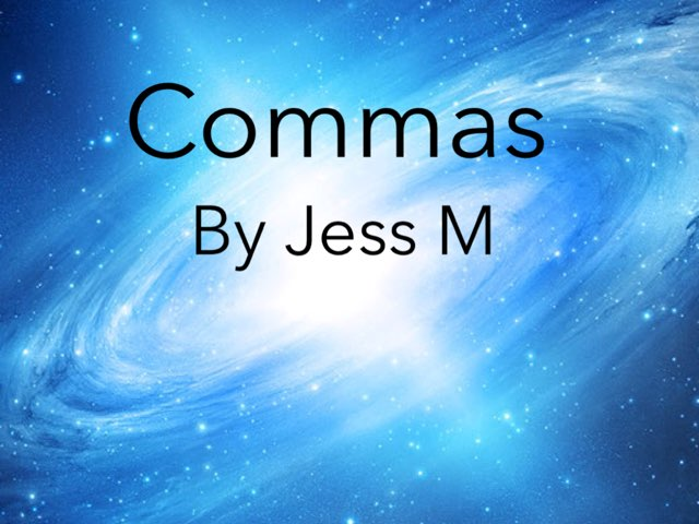 Commas By Jess M by Year Four 2015