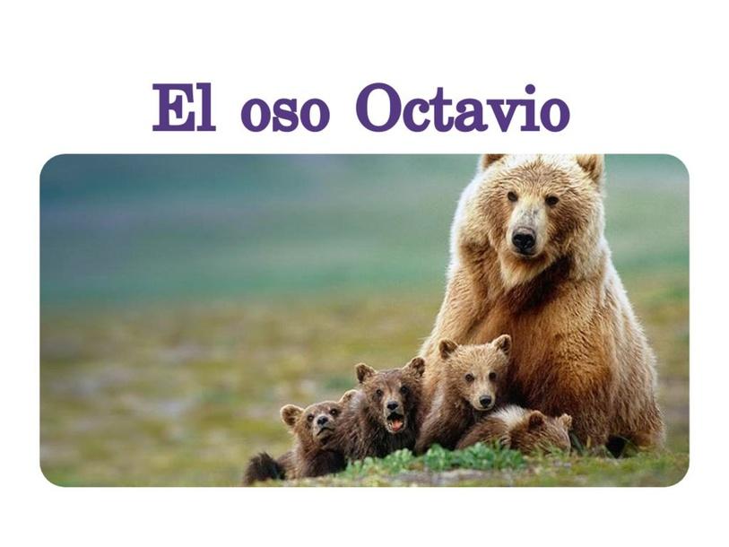 Comprensión de texto: El oso Octavio by Claudia Montero