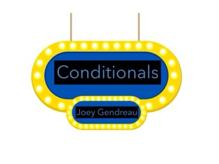 Conditionals By Joey Gendreau by Joey gendreau