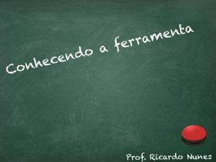 Conhecendo a Ferramenta by Ricardo Nunes