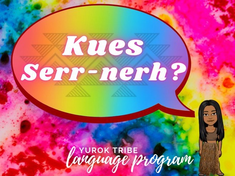 Yurok Language: Kues Serr-nerh  by Britty Vigil-Burbank