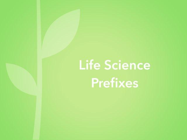 Life Science Prefixes by Maleah Stewart
