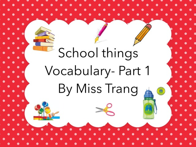 School things Vocabulary Part 1 by Trang Quỳnh