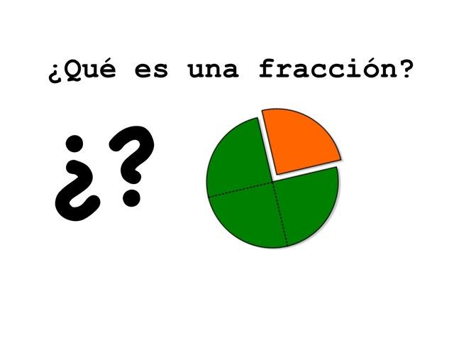 Que Es Una Fracción? by RICARDO COLUBI MORANT