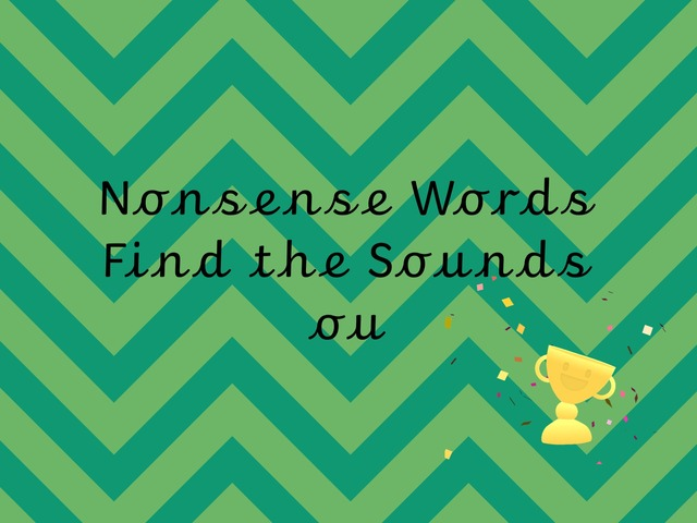 Nonsense Words Find the Sounds ou by TinyTap creator