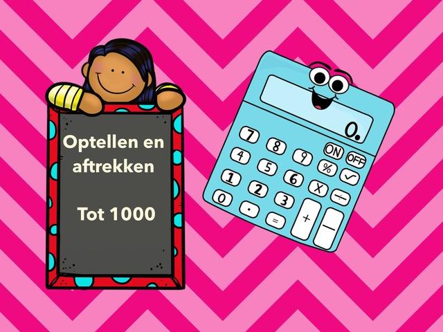 Optellen En Aftrekken Tot 1000 by Stedelijke Basisschool Hasselt