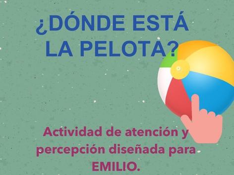 ¿DÓNDE ESTÁ LA PELOTA? Actividad de atención Y percepción diseñada para Emilio. by Jose Sanchez Ureña