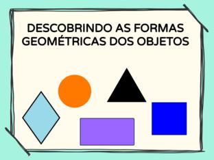 DESCOBRINDO AS FORMAS GEOMÉTRICAS DOS OBJETOS by Tobrincando Ufrj