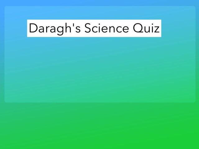 Daragh's Science Quiz by Daragh Mcmunn