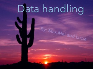 Data Handing  by Sarah Pickles