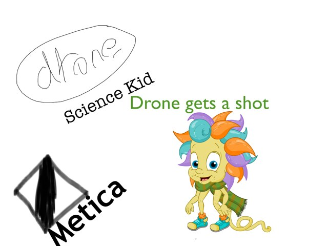 Drone, Science Kid: Drone Gets A Shot by Neve Irvine