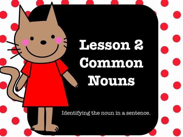 Lesson 2 - Common Nouns by Jennifer