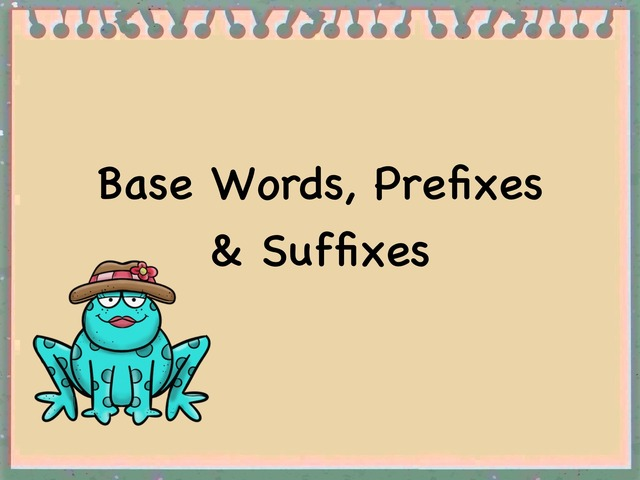 Base Words, Prefixes And Suffixes by Kerry Souffrant