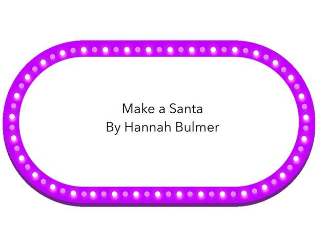 Make A Santa  by Hannah Bulmer