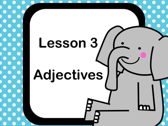 Language 1.1.f - Adjectives - Lesson 3 by Jennifer