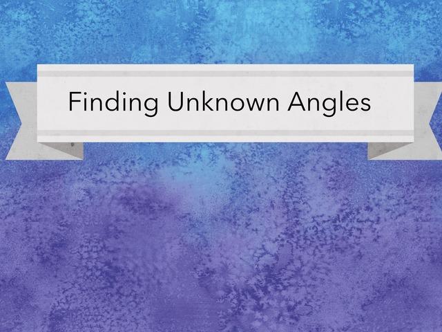 Finding Unknown Angles by Jessica Nowakowski