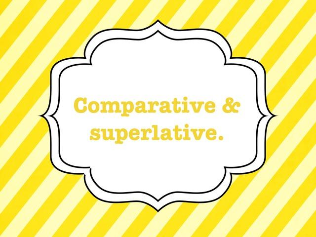 Comparative & Superlative  by Zubaida Boland
