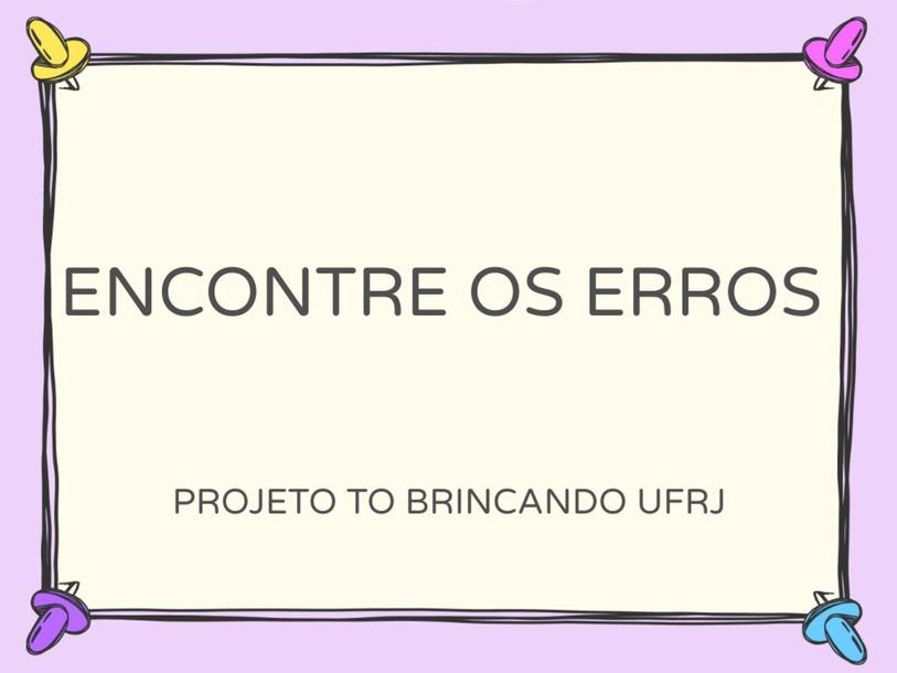 ENCONTRE OS ERROS by Tobrincando Ufrj