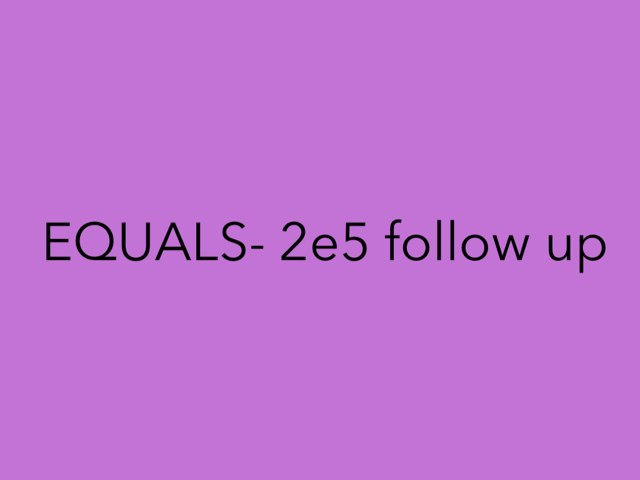 EQUALS 2e5 Follow Up by Evet Bresseas