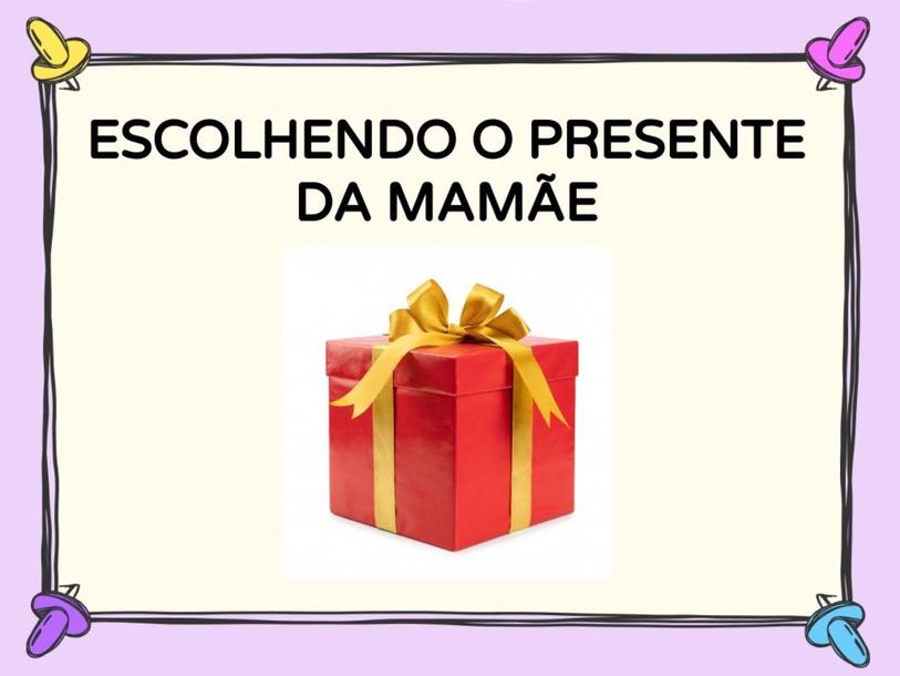 ESCOLHENDO O PRESENTE DA MAMÃE by Tobrincando Ufrj