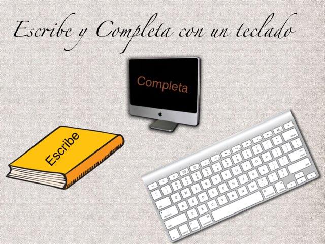 Escribe Y Completa En Un Teclado by Joshua Ortiz Zuluaga