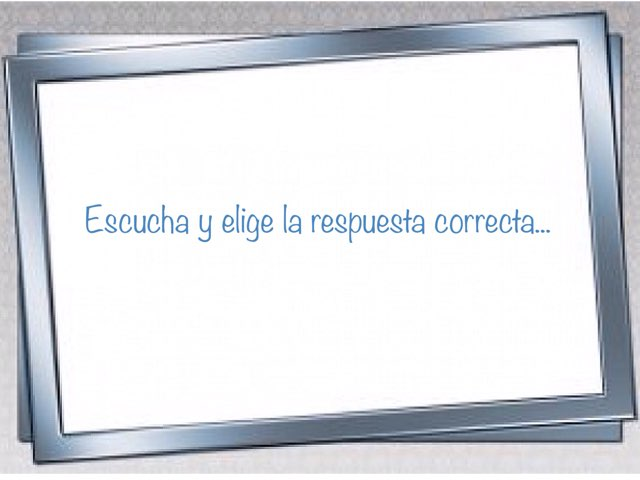 Escucha Y Elige La Respuesta Correcta by Zoila Masaveu