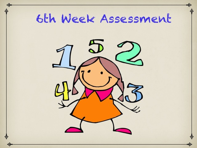 Pre-k 6th Week Assessment  by Reina Cruz