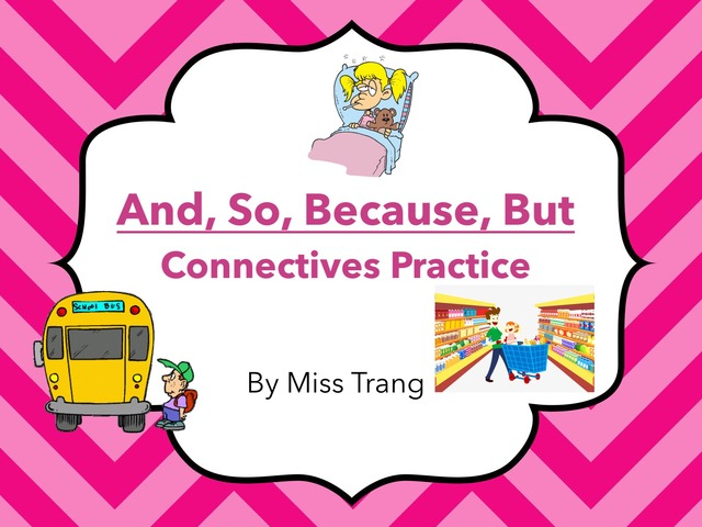 And, So, Because, But - Connectives Practice by Trang Quỳnh