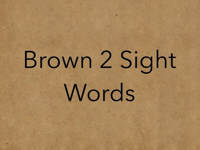 Brown 2 Sight Words. No 18 by Sonia Landers